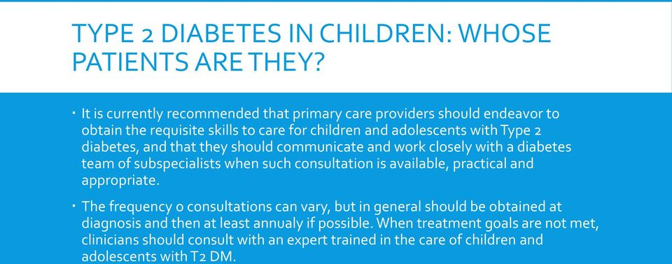 diabetes, and that they should communicate and work closely with a diabetes team of subspecialists when such consultation is available, practical and