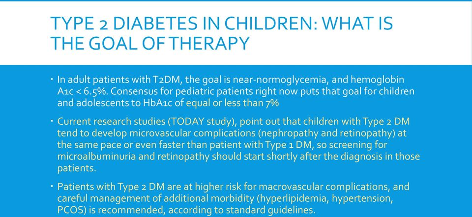 tend to develop microvascular complications (nephropathy and retinopathy) at the same pace or even faster than patient with Type 1 DM, so screening for microalbuminuria and retinopathy should start