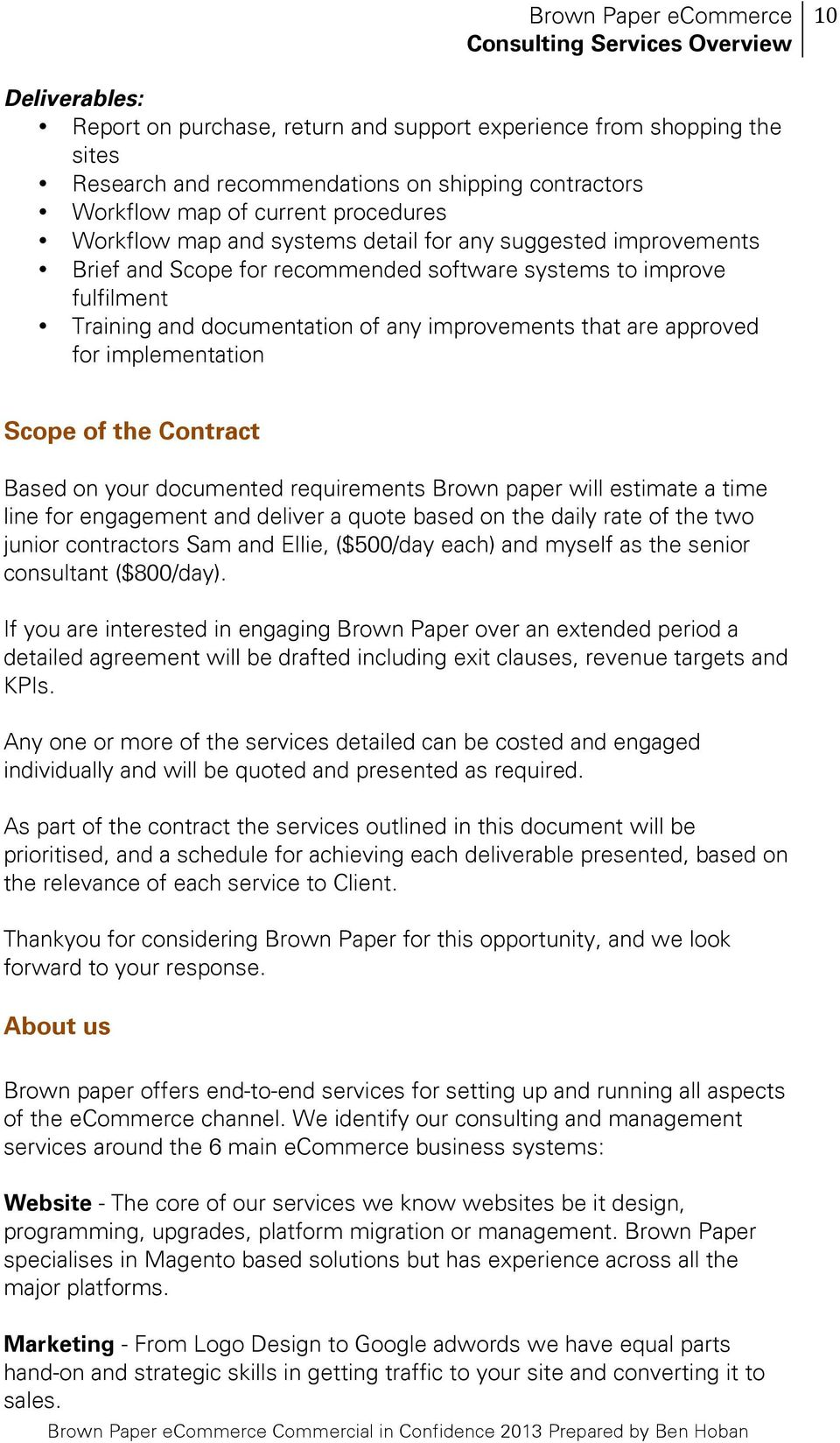 Contract Based on your documented requirements Brown paper will estimate a time line for engagement and deliver a quote based on the daily rate of the two junior contractors Sam and Ellie, ($500/day