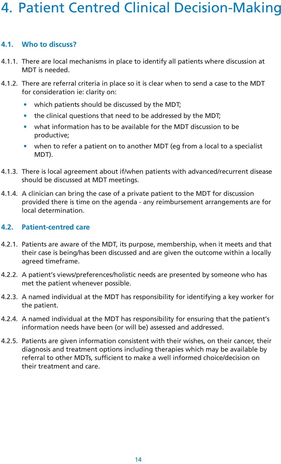 be addressed by the MDT; what information has to be available for the MDT discussion to be productive; when to refer a patient on to another MDT (eg from a local to a specialist MDT). 4.1.3.