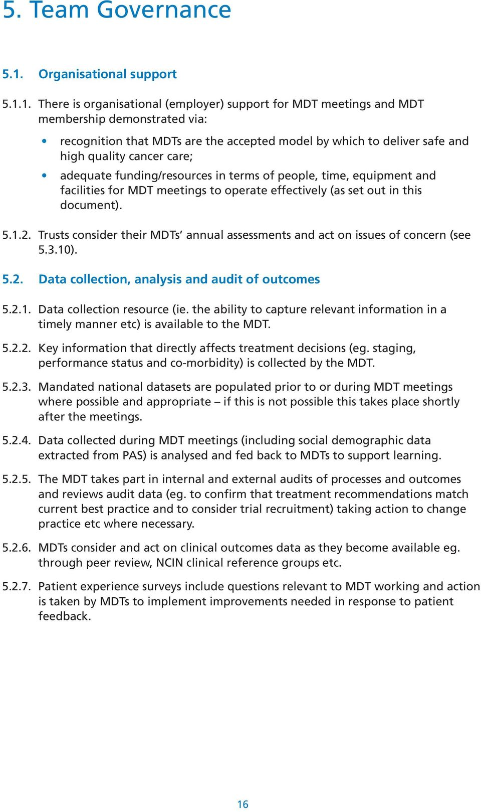 1. There is organisational (employer) support for MDT meetings and MDT membership demonstrated via: recognition that MDTs are the accepted model by which to deliver safe and high quality cancer care;