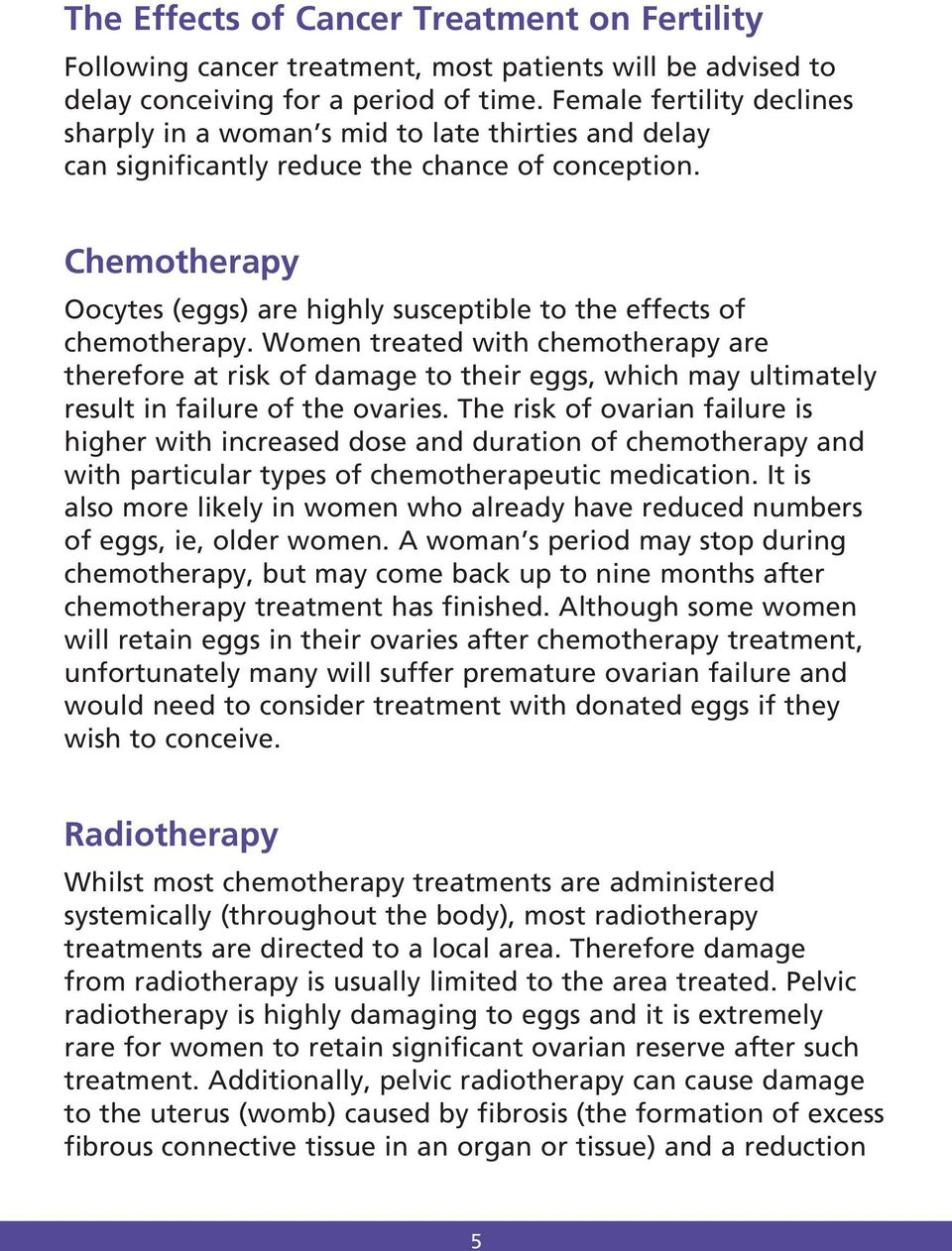 Chemotherapy Oocytes (eggs) are highly susceptible to the effects of chemotherapy.