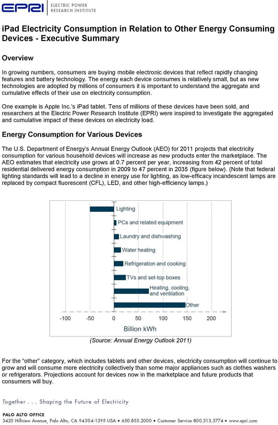 The energy each device consumes is relatively small, but as new technologies are adopted by millions of consumers it is important to understand the aggregate and cumulative effects of their use on