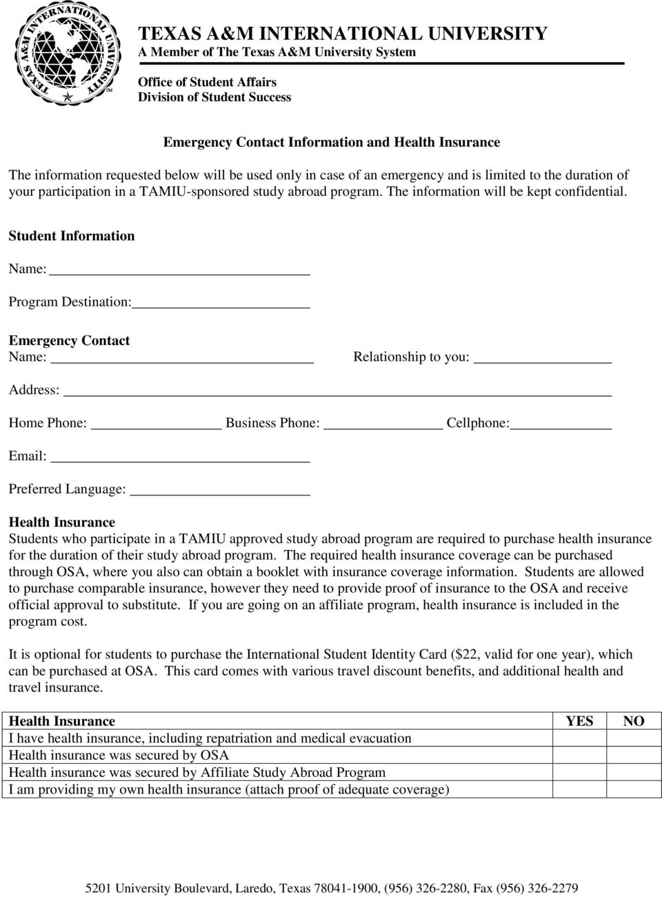 Student Information Name: Program Destination: Emergency Contact Name: Relationship to you: Address: Home Phone: Business Phone: Cellphone: Email: Preferred Language: Health Insurance Students who