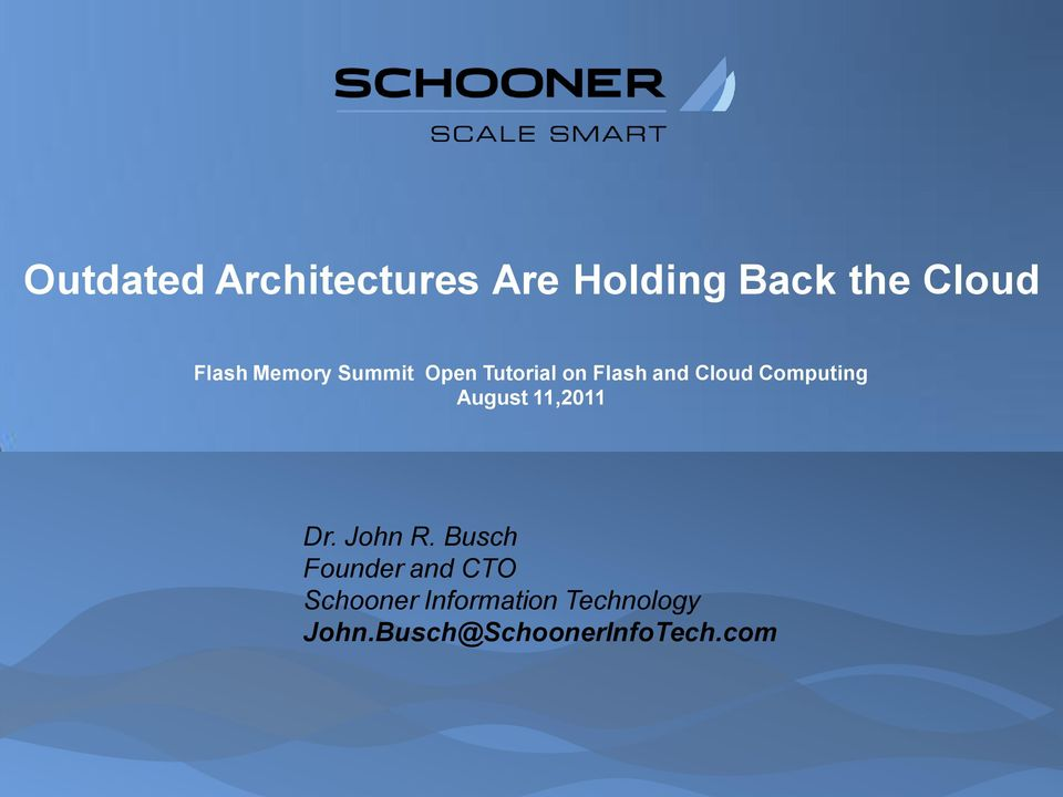 Dr John R Busch Founder and CTO Schooner Information Technology