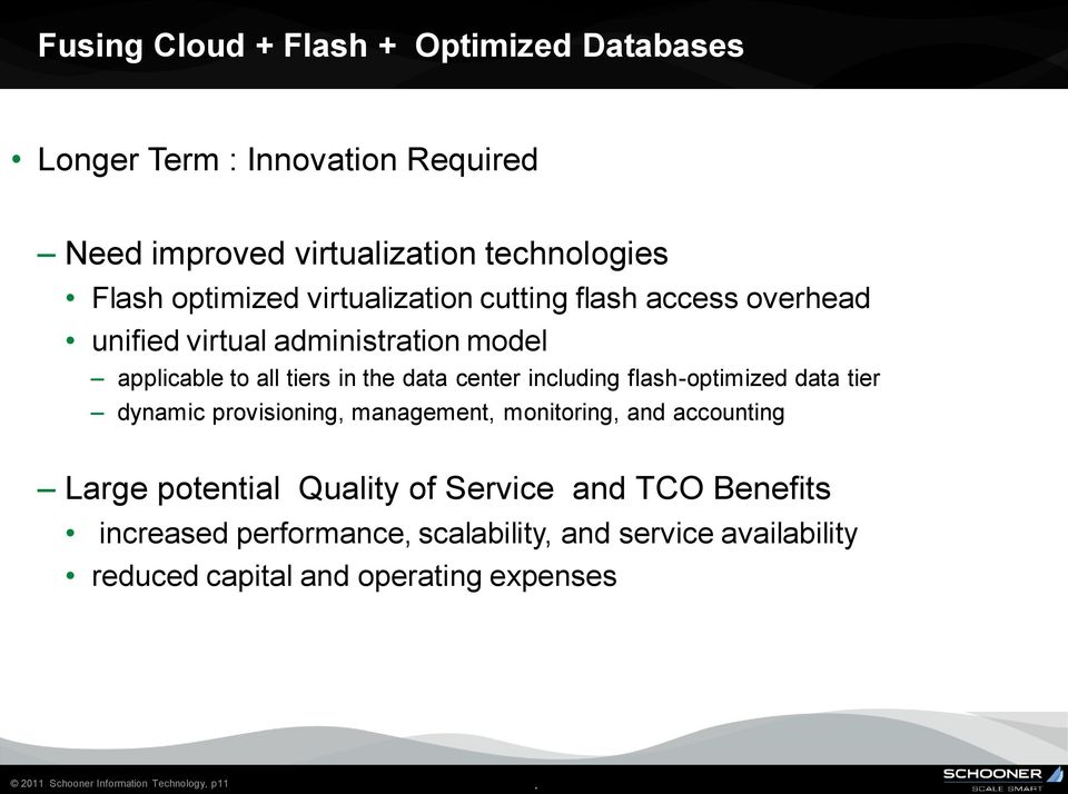 flash-optimized data tier dynamic provisioning, management, monitoring, and accounting Large potential Quality of Service and TCO