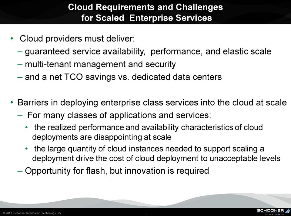 applications and services: the realized performance and availability characteristics of cloud deployments are disappointing at scale the large quantity of cloud instances