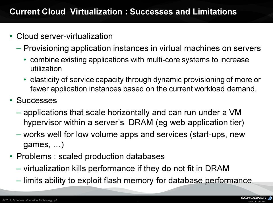 applications that scale horizontally and can run under a VM hypervisor within a server s DRAM (eg web application tier) works well for low volume apps and services (start-ups, new games, )