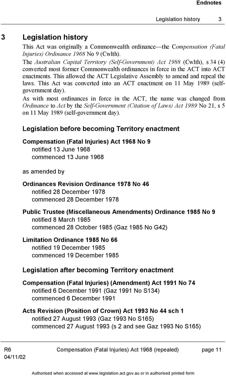 This allowed the ACT Legislative Assembly to amend and repeal the laws. This Act was converted into an ACT enactment on 11 May 1989 (selfgovernment day).