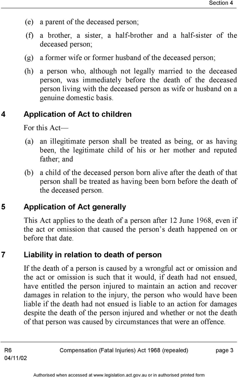 4 Application of Act to children For this Act (a) (b) an illegitimate person shall be treated as being, or as having been, the legitimate child of his or her mother and reputed father; and a child of