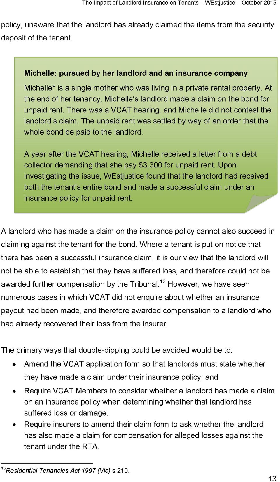 At the end of her tenancy, Michelle s landlord made a claim on the bond for unpaid rent. There was a VCAT hearing, and Michelle did not contest the landlord s claim.