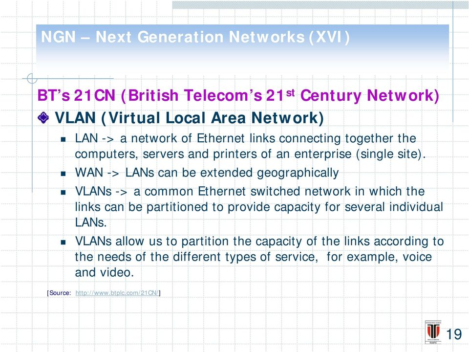 WAN -> LANs can be extended geographically VLANs -> a common Ethernet switched network in which the links can be partitioned to