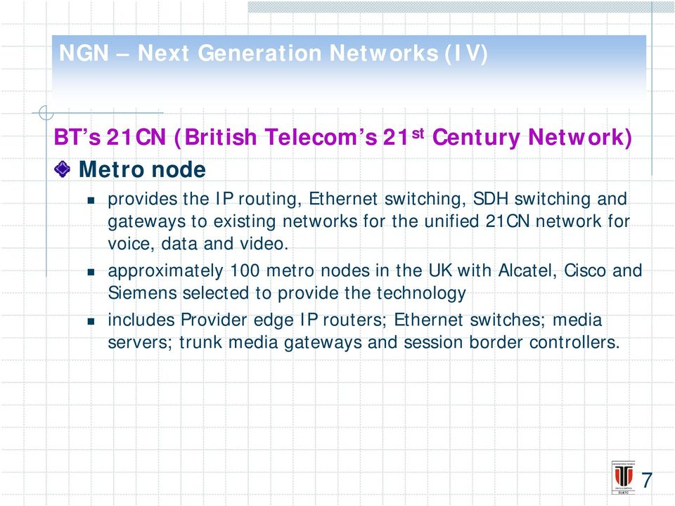 approximately 100 metro nodes in the UK with Alcatel, Cisco and Siemens selected to provide the