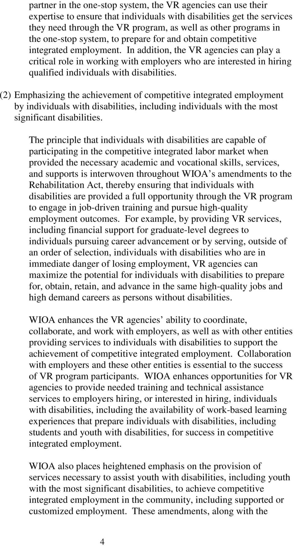 In addition, the VR agencies can play a critical role in working with employers who are interested in hiring qualified individuals with disabilities.