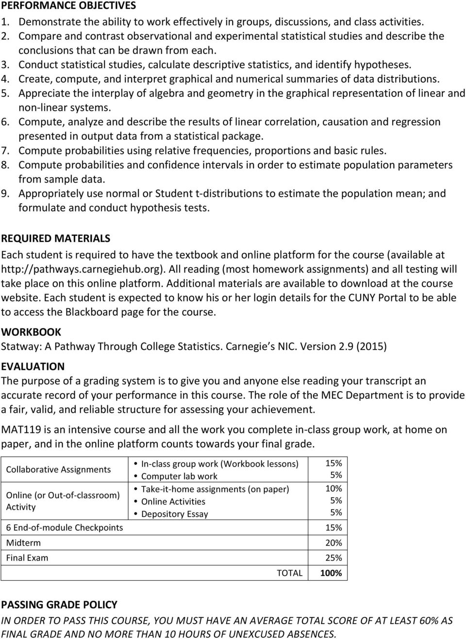 Conduct statistical studies, calculate descriptive statistics, and identify hypotheses. 4. Create, compute, and interpret graphical and numerical summaries of data distributions. 5.