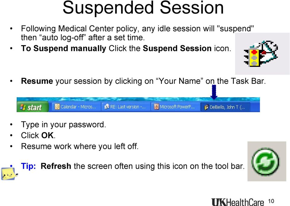 Resume your session by clicking on Your Name on the Task Bar. Type in your password.