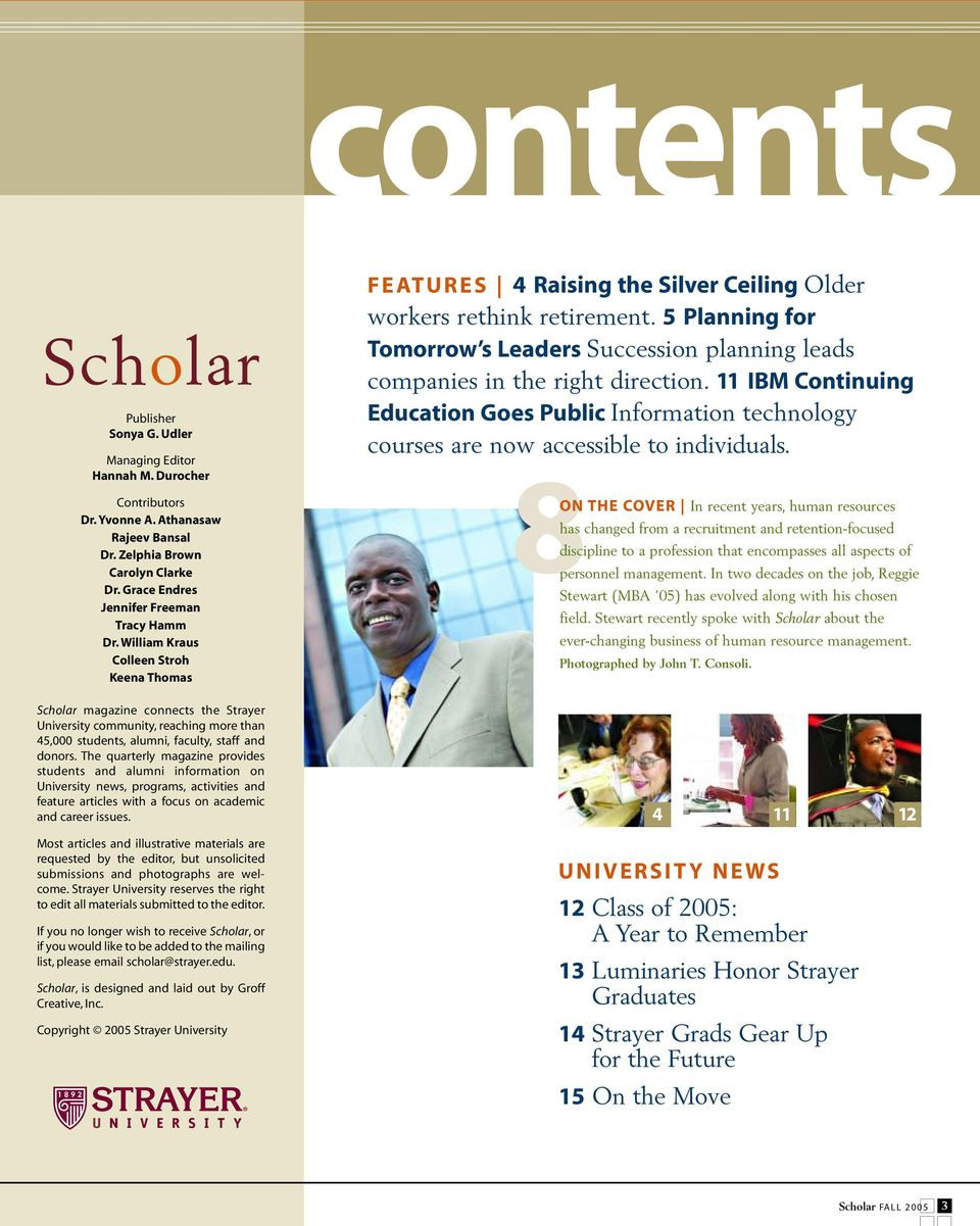William Kraus Colleen Stroh Keena Thomas Scholar magazine connects the Strayer University community, reaching more than 45,000 students, alumni, faculty, staff and donors.