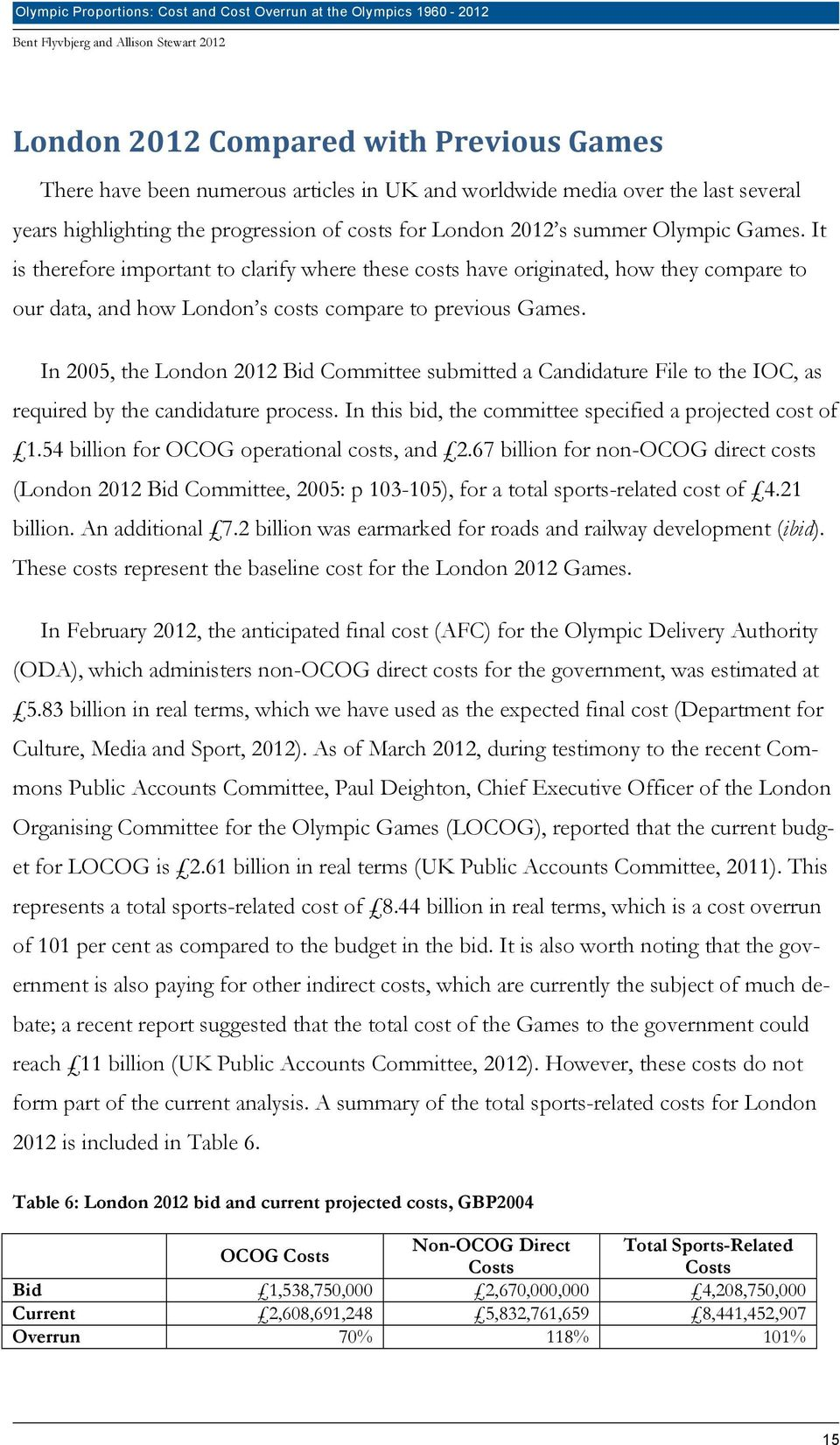 In 2005, the London 2012 Bid Committee submitted a Candidature File to the IOC, as required by the candidature process. In this bid, the committee specified a projected cost of 1.