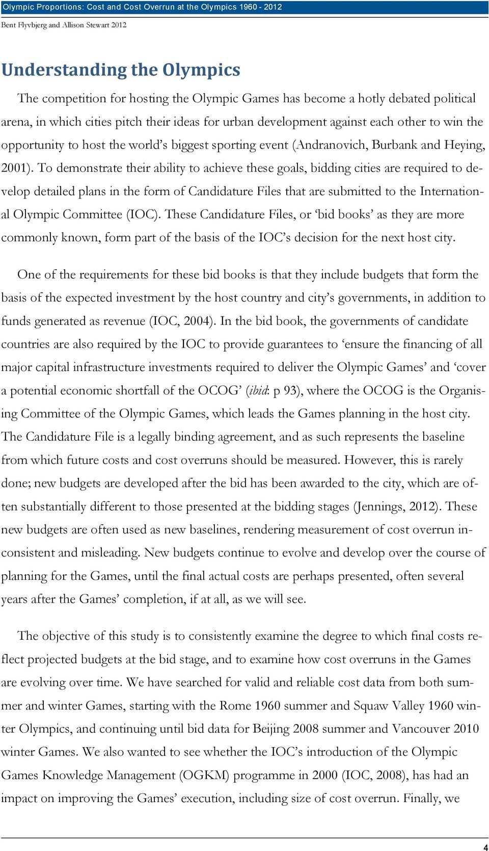 To demonstrate their ability to achieve these goals, bidding cities are required to develop detailed plans in the form of Candidature Files that are submitted to the International Olympic Committee
