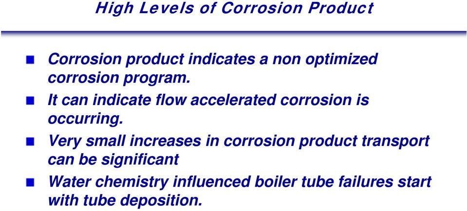 It can indicate flow accelerated corrosion is occurring.
