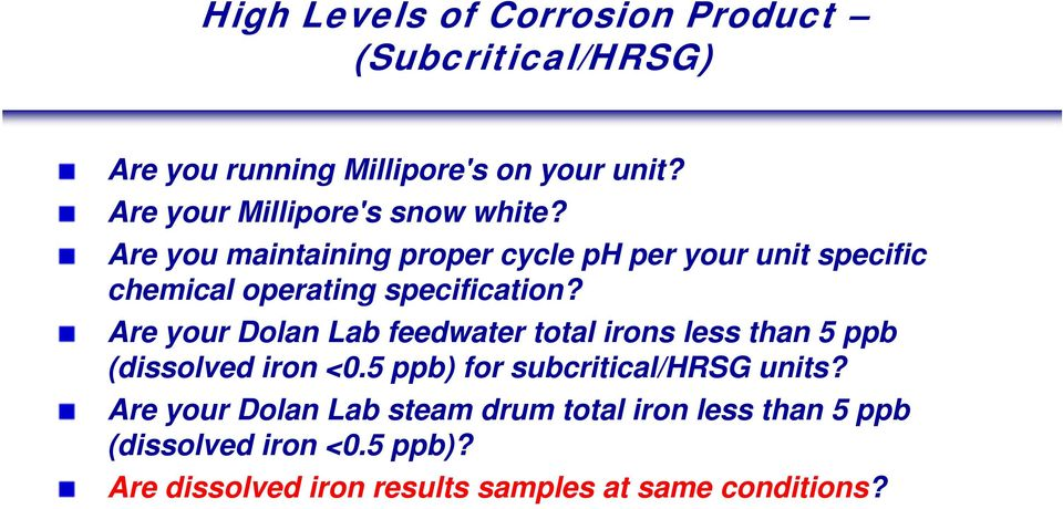 Are you maintaining proper cycle ph per your unit specific chemical operating specification?