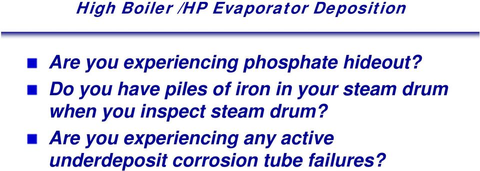 Do you have piles of iron in your steam drum when you