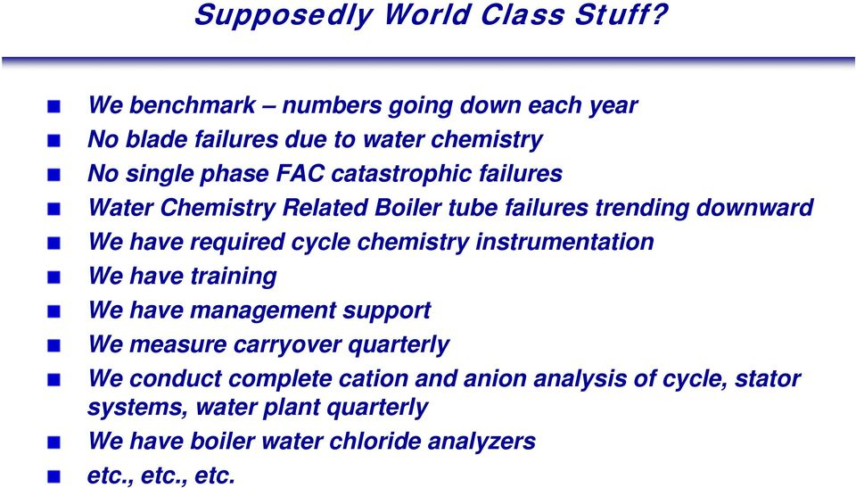 failures Water Chemistry Related Boiler tube failures trending downward We have required cycle chemistry instrumentation