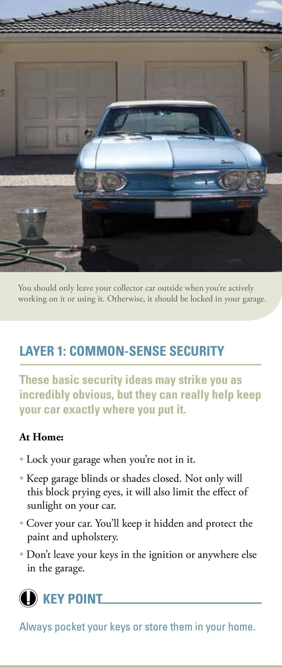 At Home: Lock your garage when you re not in it. Keep garage blinds or shades closed.