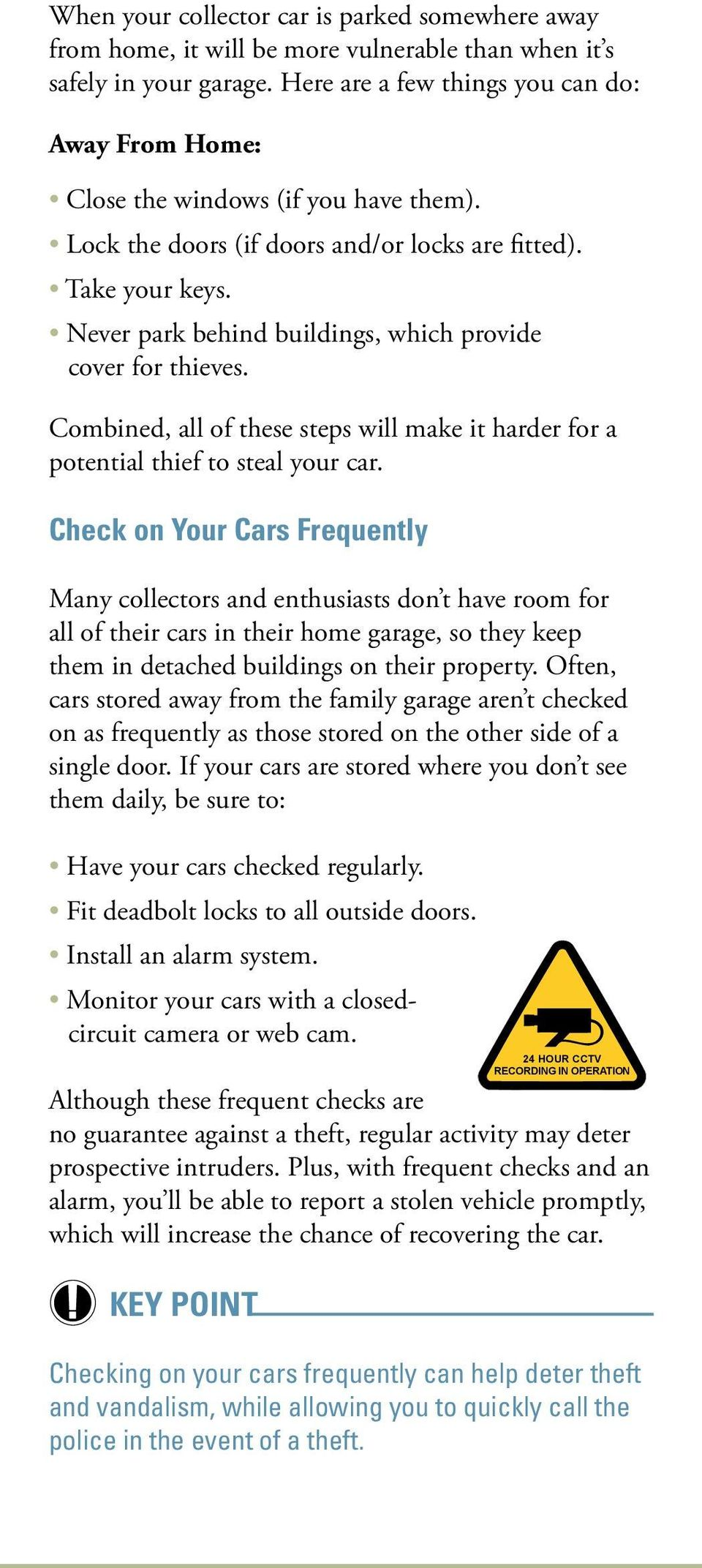 Never park behind buildings, which provide cover for thieves. Combined, all of these steps will make it harder for a potential thief to steal your car.