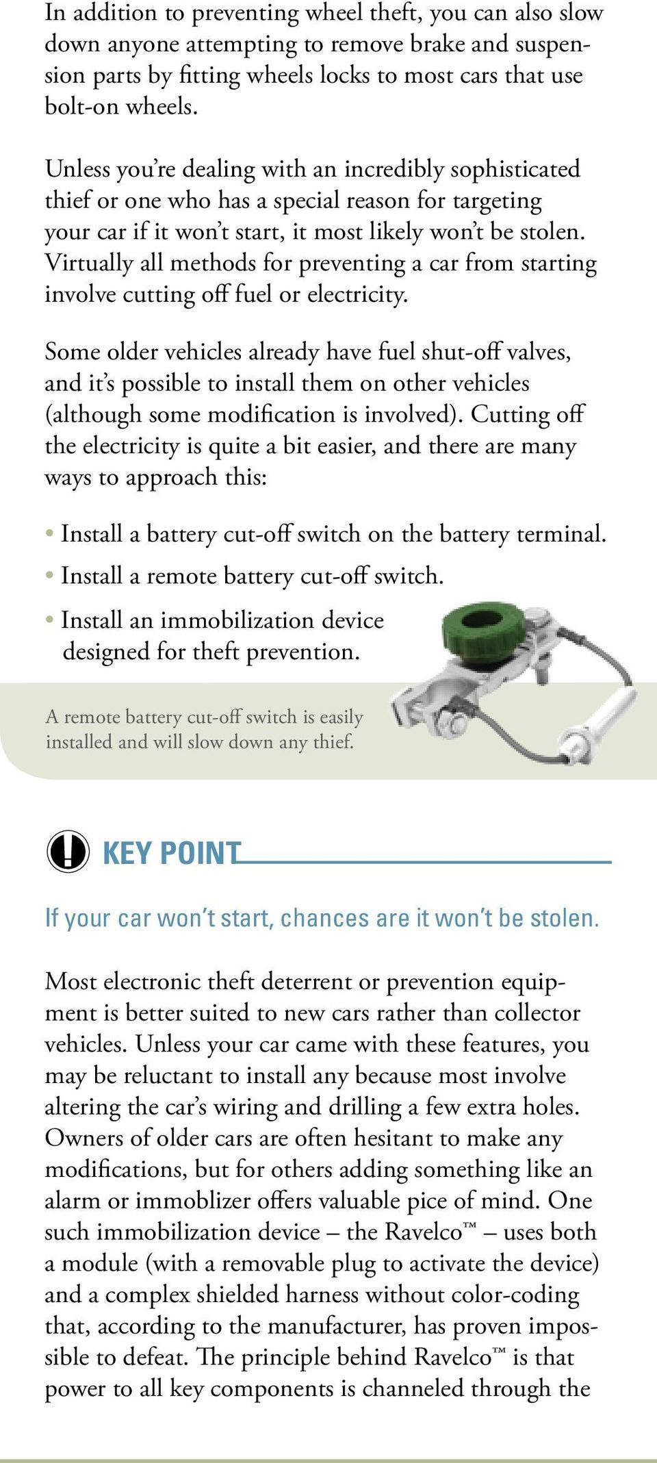 Virtually all methods for preventing a car from starting involve cutting off fuel or electricity.