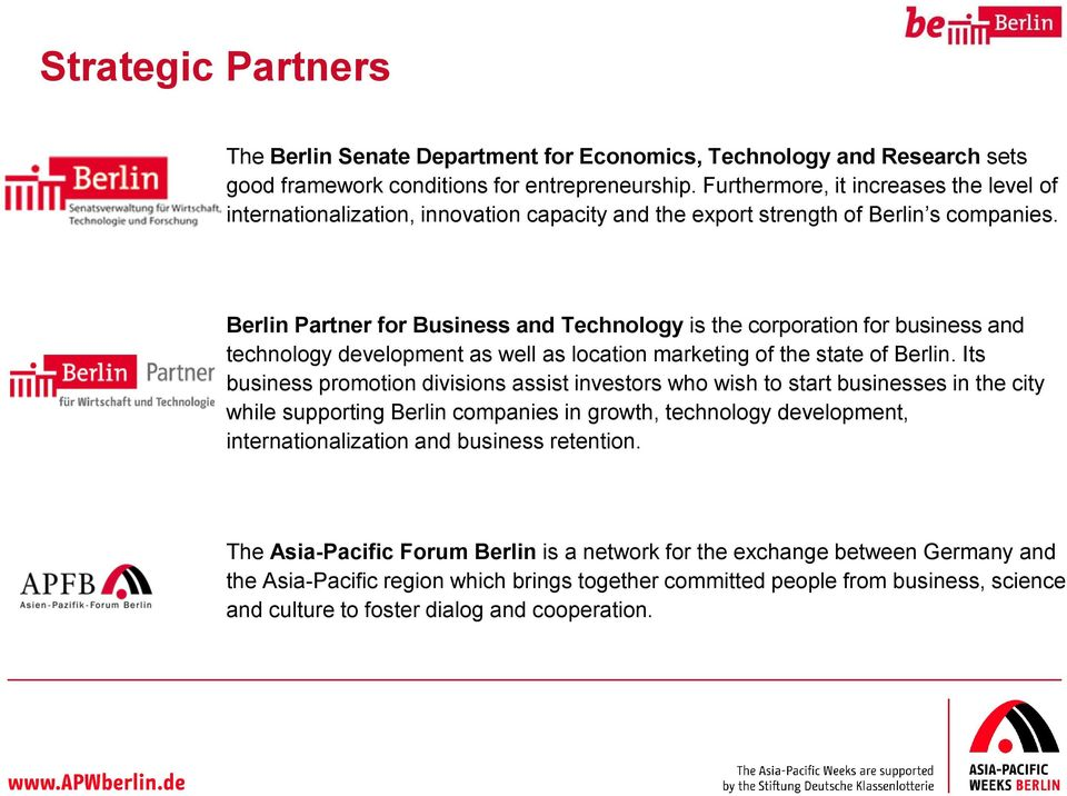 Berlin Partner for Business and Technology is the corporation for business and technology development as well as location marketing of the state of Berlin.