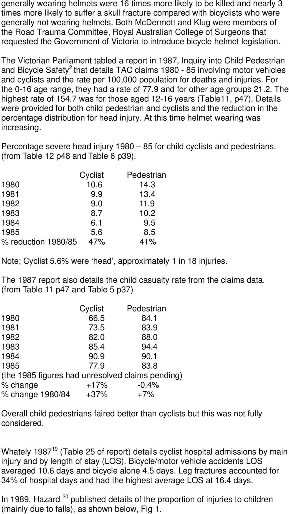 The Victorian Parliament tabled a report in 1987, Inquiry into Child Pedestrian and Bicycle Safety 2 that details TAC claims 1980-85 involving motor vehicles and cyclists and the rate per 100,000
