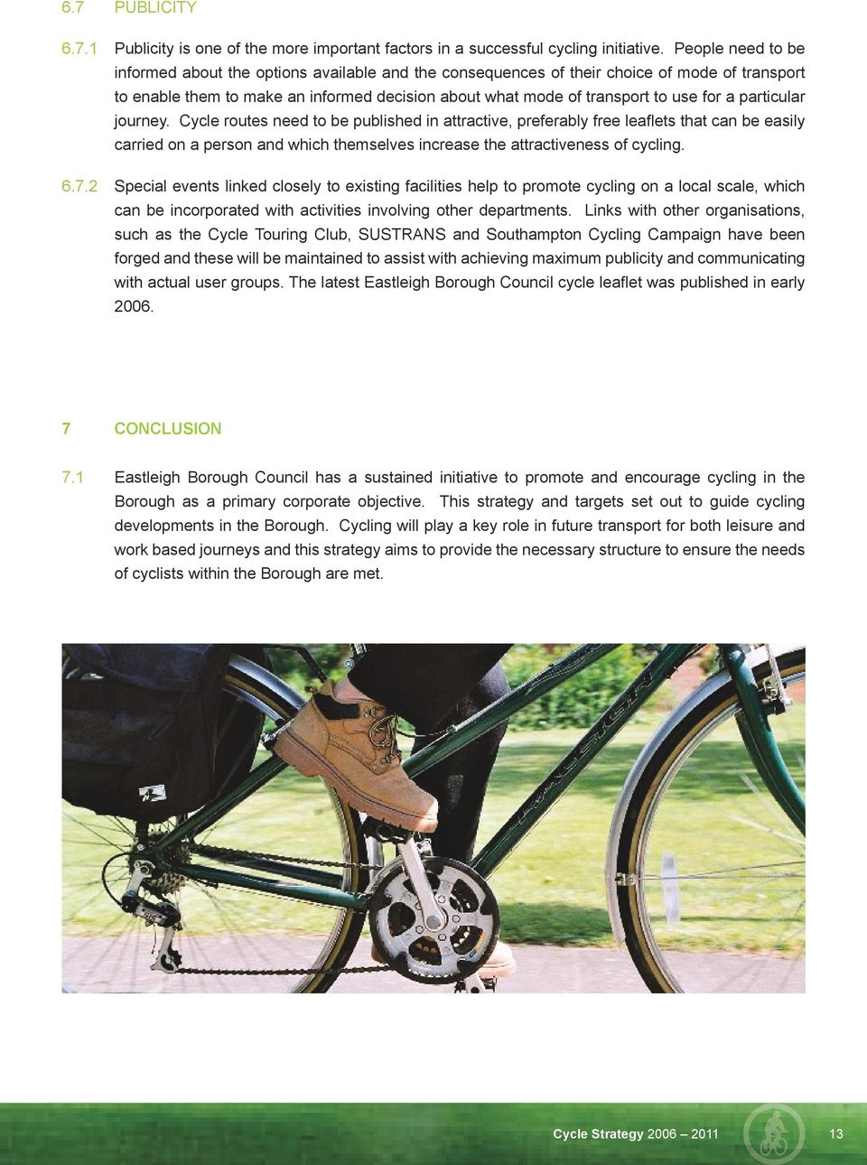 particular journey. Cycle routes need to be published in attractive, preferably free leaflets that can be easily carried on a person and which themselves increase the attractiveness of cycling. 6.7.