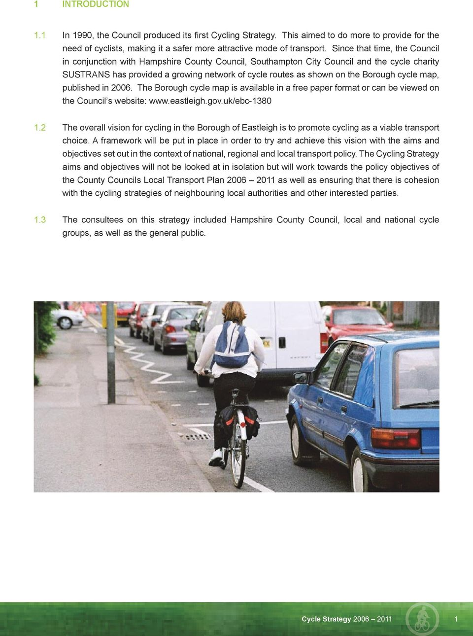 Borough cycle map, published in 2006. The Borough cycle map is available in a free paper format or can be viewed on the Council s website: www.eastleigh.gov.uk/ebc-1380 1.