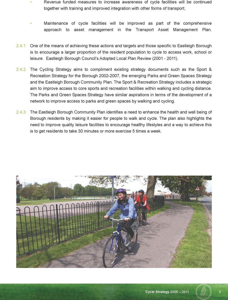 1 One of the means of achieving these actions and targets and those specific to Eastleigh Borough is to encourage a larger proportion of the resident population to cycle to access work, school or