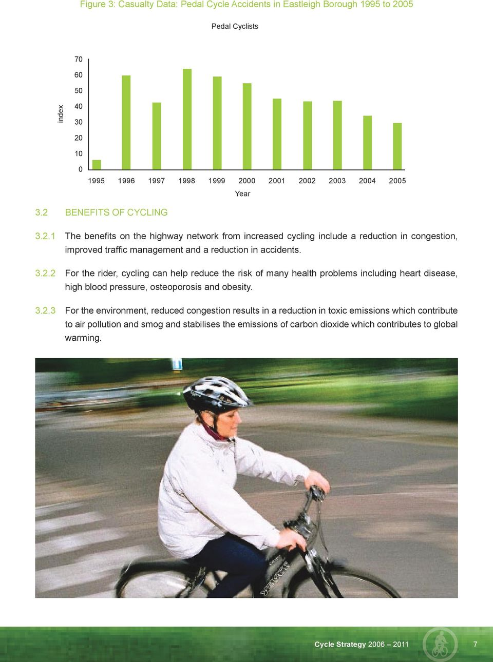 05) 3.2 BENEFITS OF CYCLING 3.2.1 The benefits on the highway network from increased cycling include a reduction in congestion, improved traffic management and a reduction in accidents. 3.2.2 For the rider, cycling can help reduce the risk of many health problems including heart disease, high blood pressure, osteoporosis and obesity.