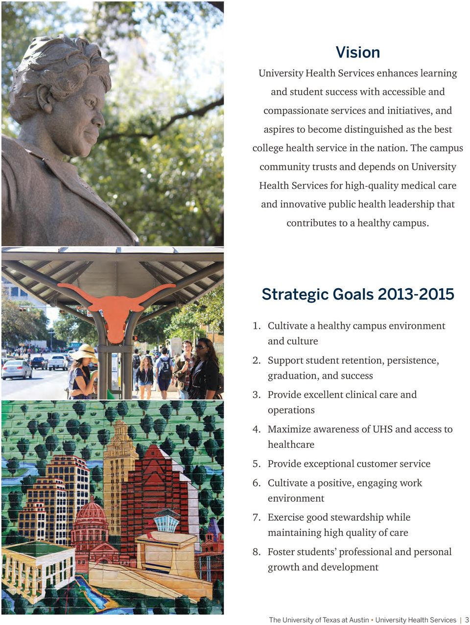 Strategic Goals 2013-2015 1. Cultivate a healthy campus environment and culture 2. Support student retention, persistence, graduation, and success 3. Provide excellent clinical care and operations 4.