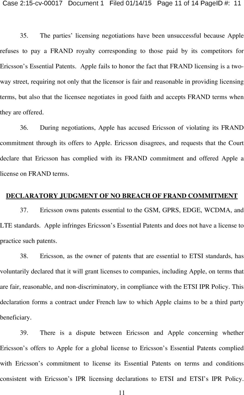 Apple fails to honor the fact that FRAND licensing is a twoway street, requiring not only that the licensor is fair and reasonable in providing licensing terms, but also that the licensee negotiates