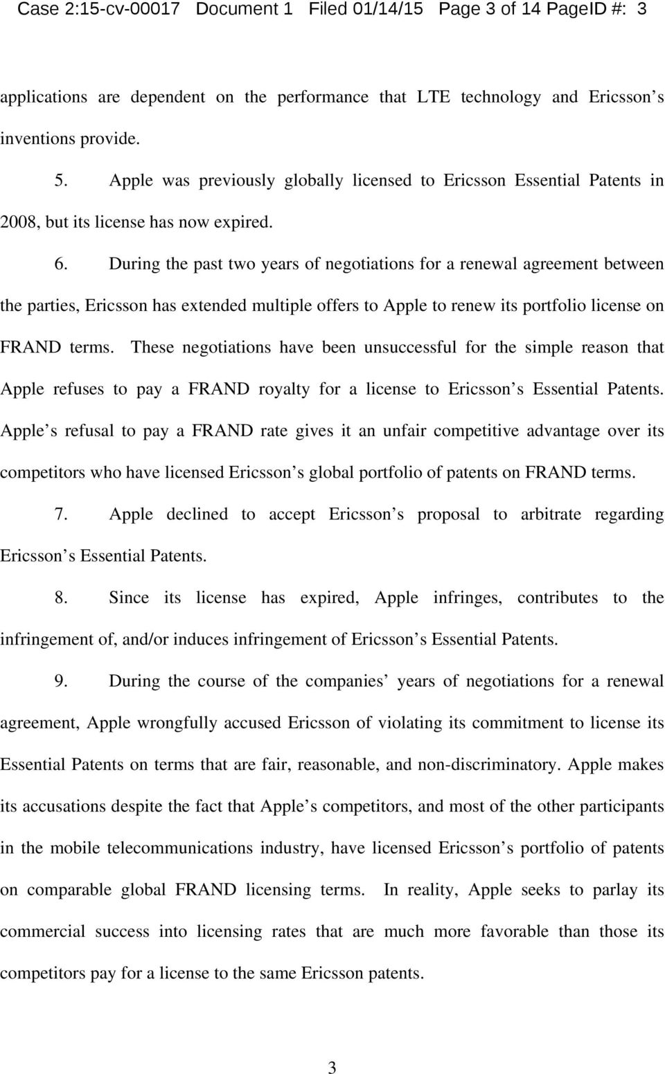 During the past two years of negotiations for a renewal agreement between the parties, Ericsson has extended multiple offers to Apple to renew its portfolio license on FRAND terms.