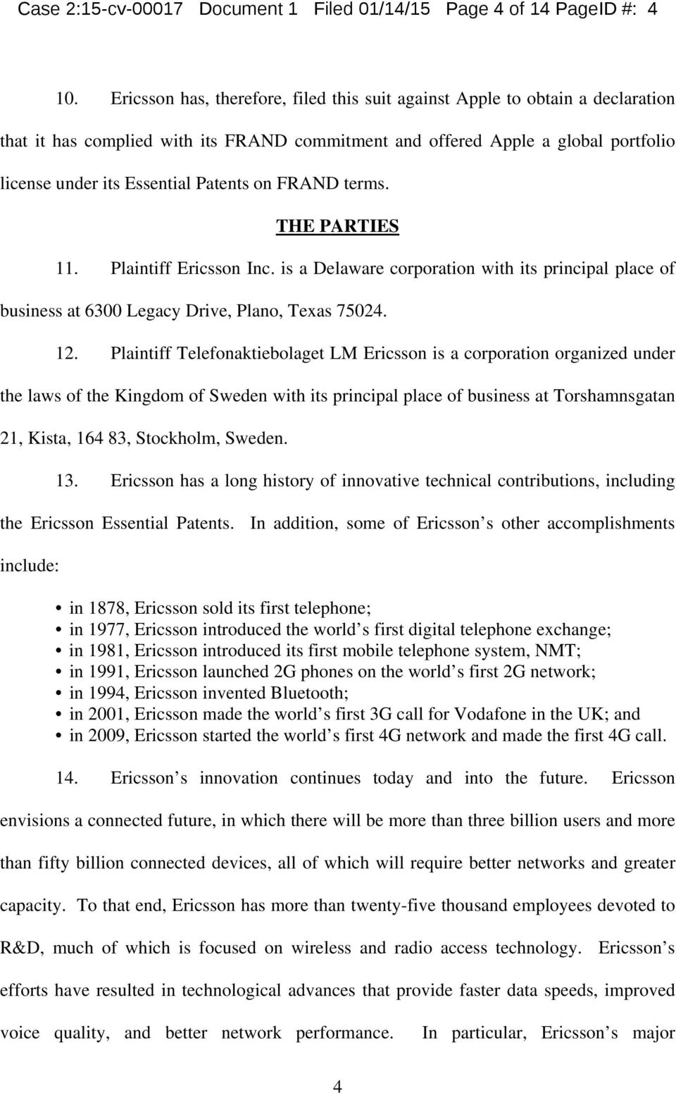 on FRAND terms. THE PARTIES 11. Plaintiff Ericsson Inc. is a Delaware corporation with its principal place of business at 6300 Legacy Drive, Plano, Texas 75024. 12.