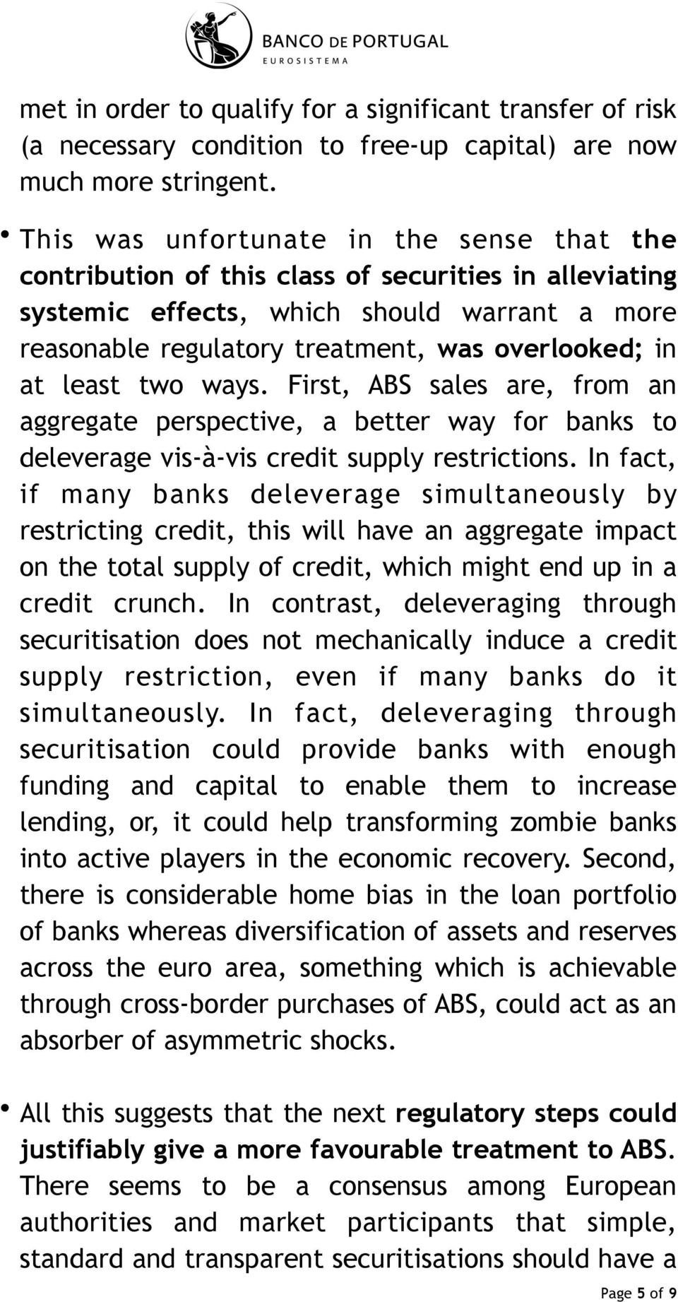 least two ways. First, ABS sales are, from an aggregate perspective, a better way for banks to deleverage vis-à-vis credit supply restrictions.