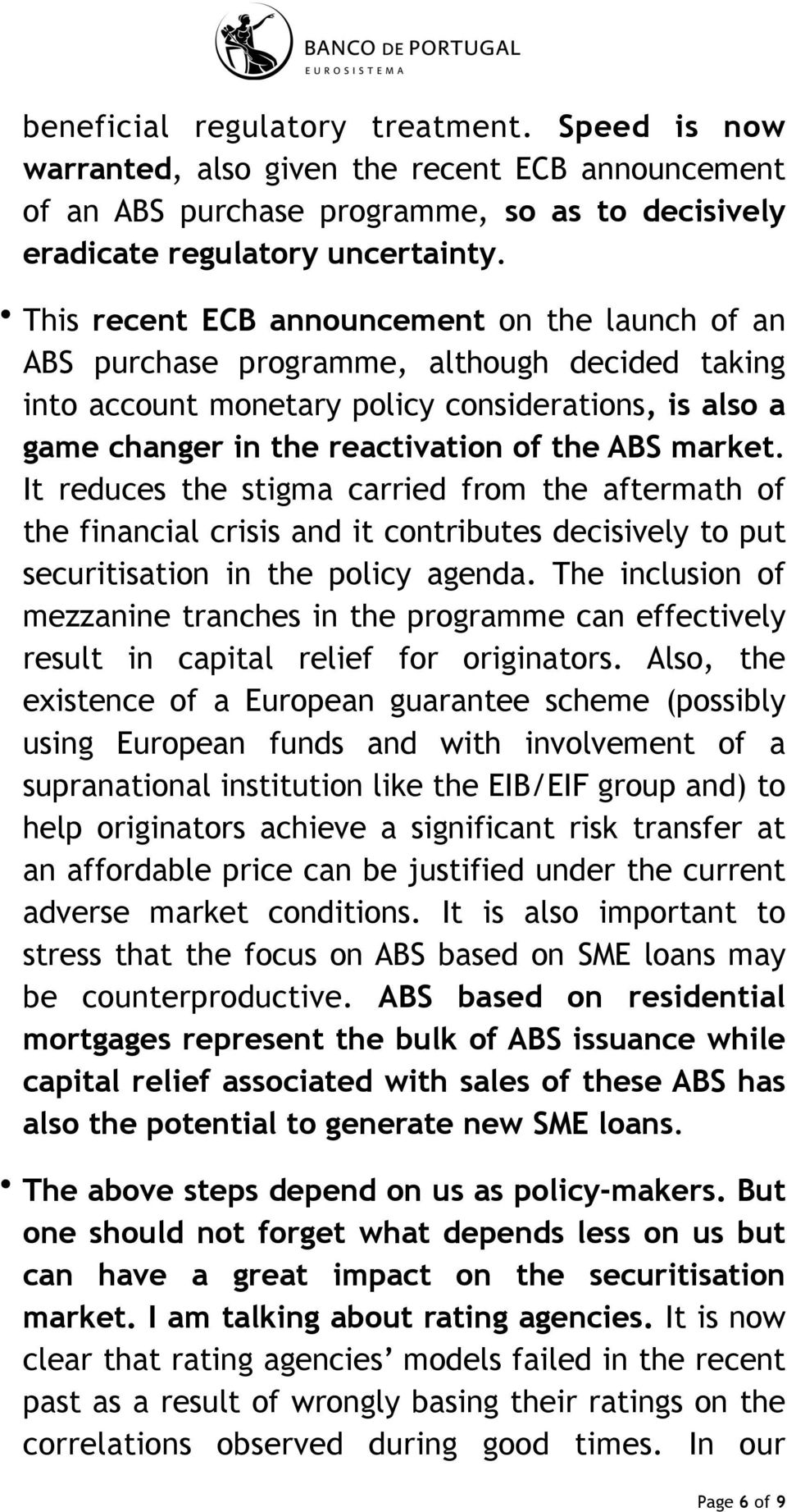 market. It reduces the stigma carried from the aftermath of the financial crisis and it contributes decisively to put securitisation in the policy agenda.