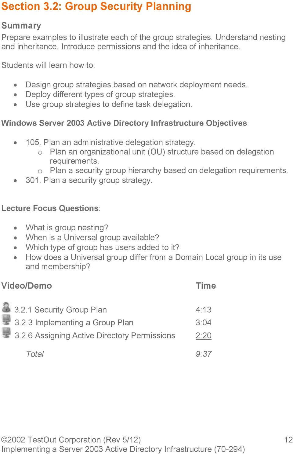 o Plan an organizational unit (OU) structure based on delegation requirements. o Plan a security group hierarchy based on delegation requirements. 301. Plan a security group strategy.
