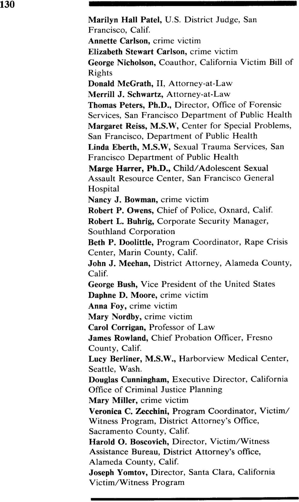Schwartz, Attorney-at-Law Thomas Peters, Ph.D., Director, Office of Forensic Services, San Francisco Department of Public Health Margaret Reiss, M.S.W, Center for Special Problems, San Francisco, Department of Public Health Linda Eberth, M.
