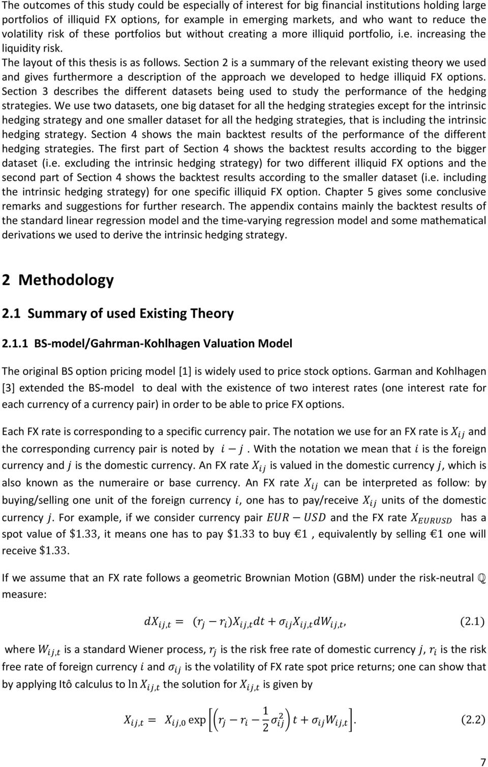 Section 2 is a summary of the relevant existing theory we used and gives furthermore a description of the approach we developed to hedge illiquid FX options.