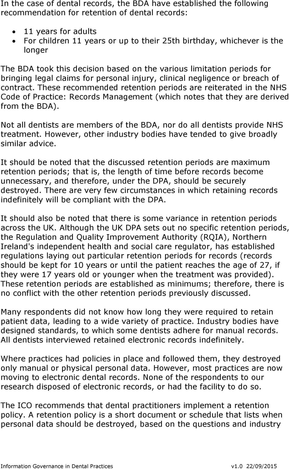 These recommended retention periods are reiterated in the NHS Code of Practice: Records Management (which notes that they are derived from the BDA).