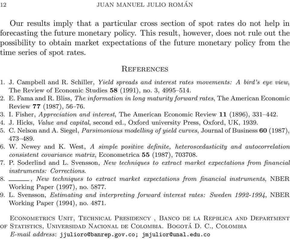 Schiller, Yield spreads and interest rates movements: A bird s eye view, The Review of Economic Studies 58 (1991), no. 3, 4995 514. 2. E. Fama and R.