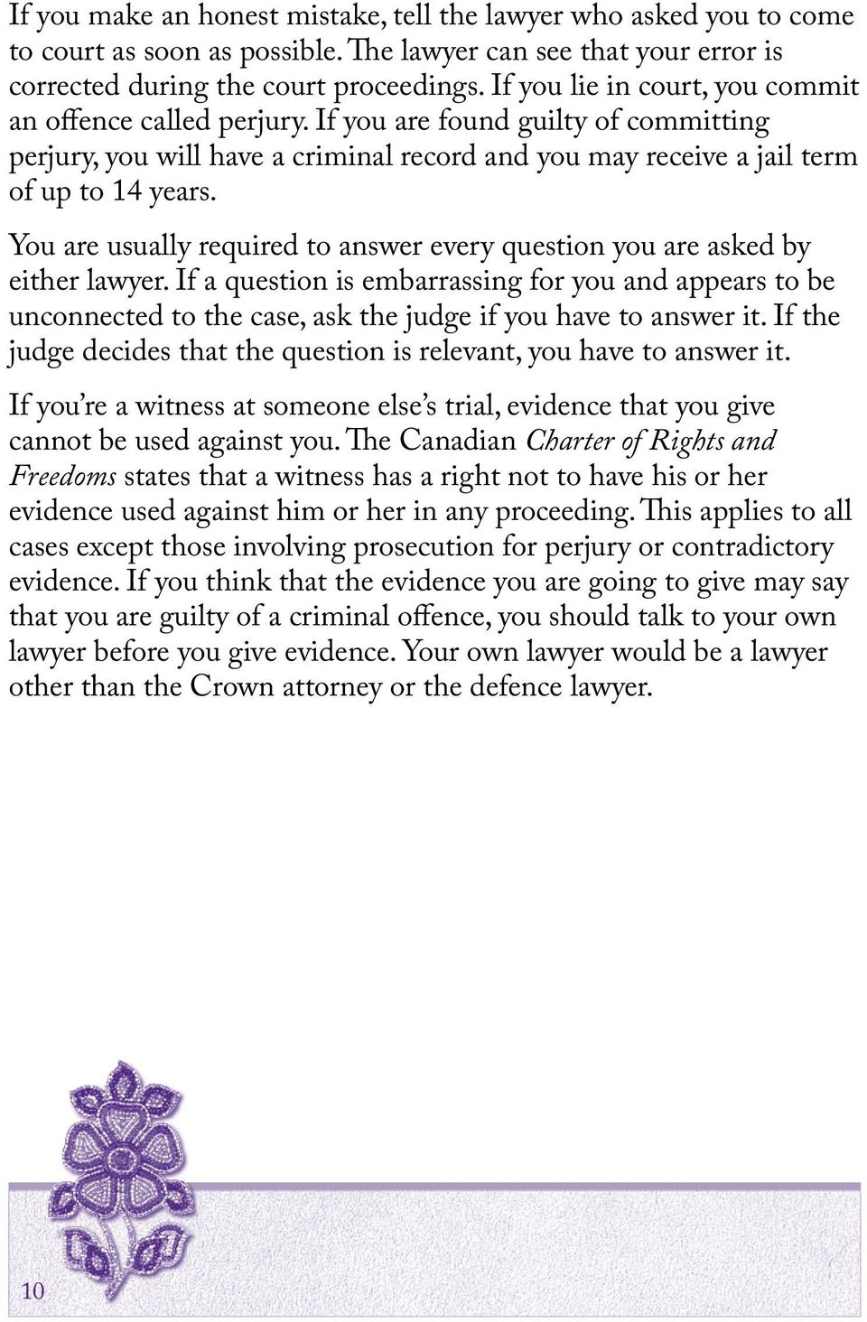You are usually required to answer every question you are asked by either lawyer.