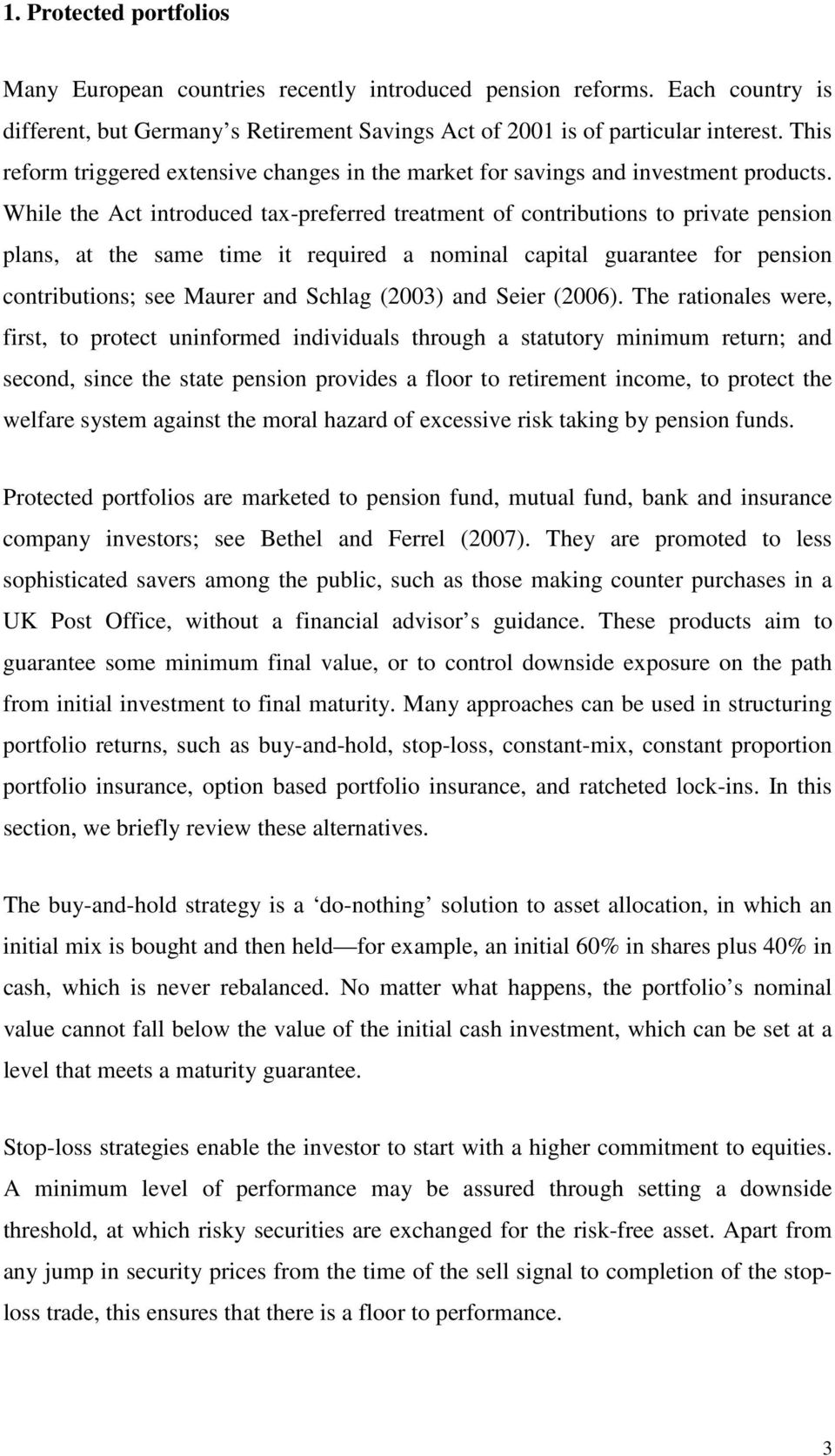 While the Act introduced tax-preferred treatment of contributions to private pension plans, at the same time it required a nominal capital guarantee for pension contributions; see Maurer and Schlag