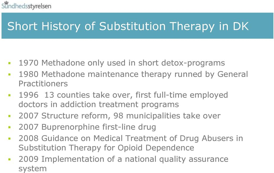 programs 2007 Structure reform, 98 municipalities take over 2007 Buprenorphine first-line drug 2008 Guidance on Medical
